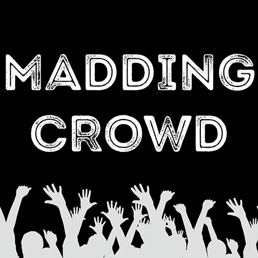Madding Crowd